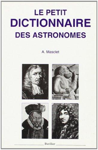 LE PETIT DICTIONNAIRE DES ASTRONOMES de Masclet (1 septembre 1999) Broché