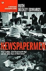 Newspapermen: Hugh Cudlipp, Cecil Harmsworth King and the Glory Days of Fleet Street