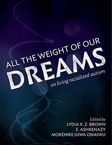 All the Weight of Our Dreams: On Living Racialized Autism (English Edition)