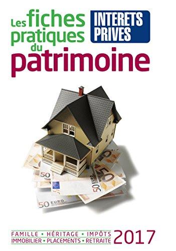 Les fiches pratiques du patrimoine 2017: Famille - Héritage - Impôts - Immobilier - Placements - Retraite. Prix de lancement 36.90 ¤ jusqu'au 25/05/2017, ensuite 41.00 ¤