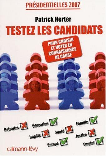 Testez les candidats : Présidentielles 2007 : choisir et voter en connaissance de cause par Patrick Herter