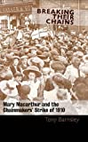 Breaking Their Chains : Mary Macarthur and the Chainmakers' Strike of 1910 by Tony Barnsley (2011-01-01)