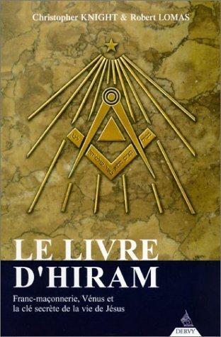Le Livre d'Hiram : Franc-maonnerie, Vnus et la cl secrte de la vie de Jsus de Christopher Knight (28 mai 2004) Broch