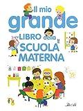 Il mio grande libro della scuola materna. Ediz. a colori