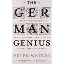 The German Genius Europe'S Third Renaissance, The Second Scientific Revolution And The Twentieth Century