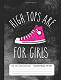 High Tops Are For Girls High Tops Composition Book College Ruled 100 pages: Sneakers Fan Student Notebook Journal for Girls (7.44 x 9.69)