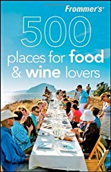 Frommer's 500 Places for Food and Wine Lovers by Holly Hughes (2009-05-04)
