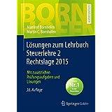 Lösungen zum Lehrbuch Steuerlehre 2 Rechtslage 2015: Mit zusätzlichen Prüfungsaufgaben und Lösungen (Bornhofen Steuerlehre 2 LÖ)