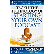 Tackle the Technology of Starting Your Own Podcast (Real Fast Results Book 65) (English Edition)