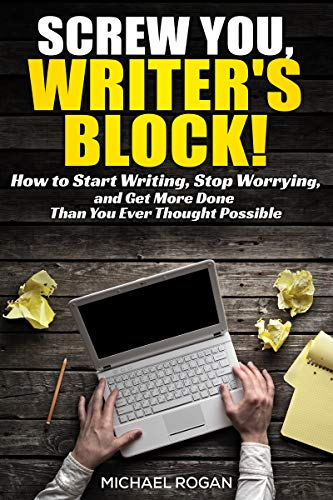Screw You, Writers Block | How to Start Writing, Stop ...