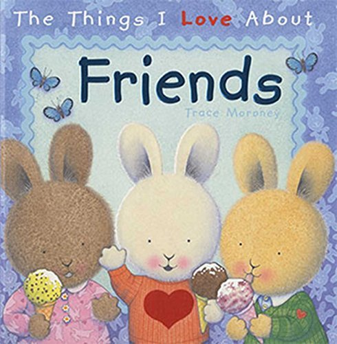 The Things I Love About Friends by Trace Moroney (2015-03-10)