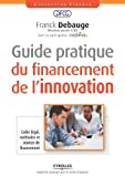 Guide pratique du financement de l'innovation. Cadre légal, méthodes et sources de financement.