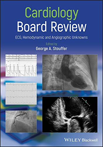 Cardiology Board Review: ECG, Hemodynamic and Angiographic Unknowns (English Edition)