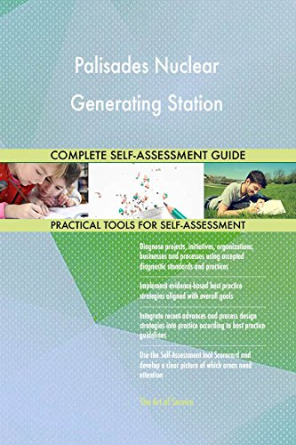 Palisades Nuclear Generating Station All-Inclusive Self-Assessment - More than 660 Success Criteria, Instant Visual Insights, Comprehensive Spreadsheet Dashboard, Auto-Prioritized for Quick Results - Nuclear Generating Station