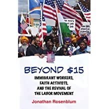 Beyond $15: Immigrant Workers, Faith Activists, and the Revival of the Labor Movement