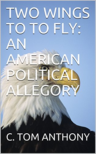 TWO WINGS TO TO FLY: AN AMERICAN POLITICAL ALLEGORY (English Edition)