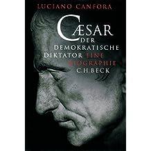 Caesar: Der demokratische Diktator. Eine Biographie