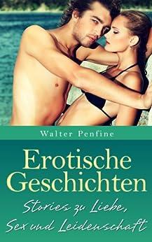 Erotische Geschichten - Geschichten zu Liebe, Sex und Leidenschaft von [Penfine, Walter]