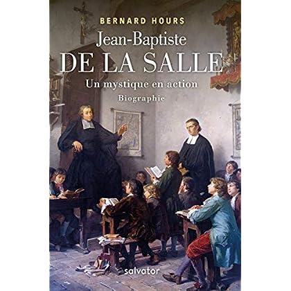 Jean-Baptiste de la Salle, un mystique en action