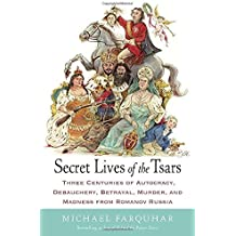 [(Secret Lives of the Tsars: Three Centuries of Autocracy, Debauchery, Betrayal, Murder, and Madness from Romanov Russia)] [ By (author) Michael Farquhar ] [July, 2014]