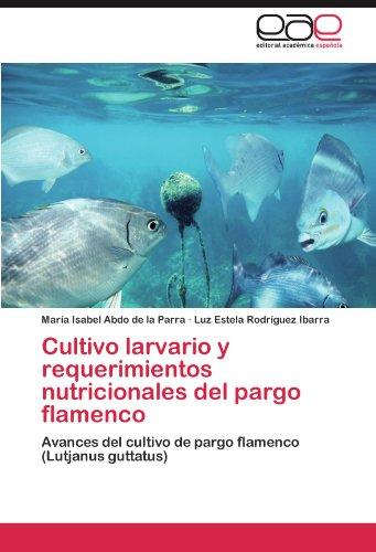 Cultivo larvario y requerimientos nutricionales del pargo flamenco por Abdo de la Parra María Isabel