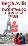 Encontrando o amor em Paris (Portuguese Edition)