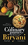 A Culinary Journey for the Love of Biryani (Over 100 Tantalizing Recipes)