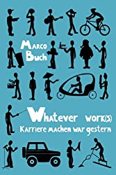 Whatever work(s) - Karriere machen war gestern