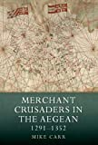 Merchant Crusaders in the Aegean, 1291-1352 (Warfare in History, Band 41)
