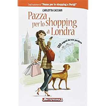 Pazza Per Lo Shopping A Londra. 150 Negozi Da Non Perdere