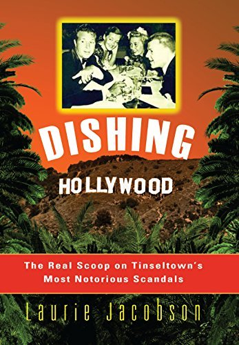 Dishing Hollywood: The Real Scoop on Tinseltown's Most Notorious Scandals by Laurie Jacobson (2003-11-01)