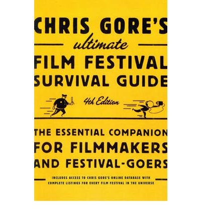 [(Chris Gore's Ultimate Film Festival Survival Guide: The Essential Companion for Filmmakers and Festival-goers)] [Author: Chris Gore] published on (September, 2009)