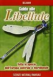 Guida alle libellule. Tutte le specie dell'Europa centrale e meridionale