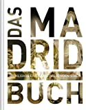 Das Madrid Buch: Highlights eines Faszinierenden Landes -