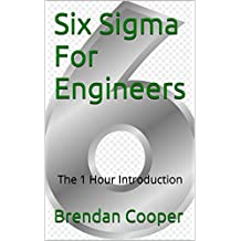 Six Sigma  For Engineers: The 1 Hour Introduction (English Edition)