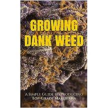 Marijuana: How to Grow Marijuana - A Simple Guide to GROWING DANK WEED: Indoor and Outdoor (Medical Marijuana, Cannabis, Marijuana Growing, Marijuana Grower's Bible) (English Edition)