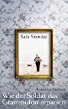 'Wie der Soldat das Grammofon repariert: Roman' von Saša Stanišić