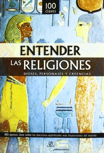 Entender las Religiones: Dioses, Personajes y Creencias (100 Claves)