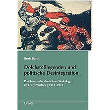 Schriften des Bundesarchivs: Dolchstoßlegende und politische Desintegration: Das Trauma der deutschen Niederlage im ersten Weltkrieg 1914-1933