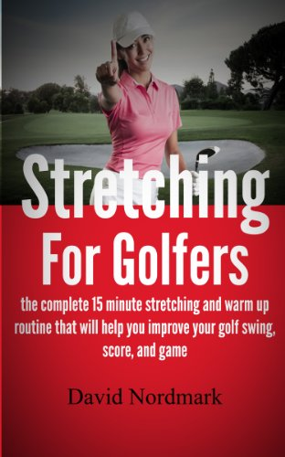 Stretching For Golfers - the complete 15 minute stretching and warm up routine that will help you improve your golf swing, score, and game (golf instruction, ... golf books, golf Book 1) (English Edition) por David Nordmark