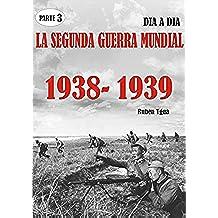 LA SEGUNDA GUERRA MUNDIAL: PARTE 3- 1938- 1939