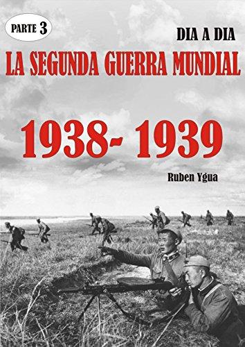 LA SEGUNDA GUERRA MUNDIAL- Parte 3: 1938- 1939- día a día por Ruben Ygua
