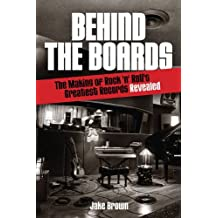 Behind the Boards: The Making of Rock 'n Roll's Greatest Records Revealed (Music Pro Guides) by Jake Brown (2012-11-01)