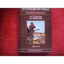 LA LUFTWAFFE. LA WAFFEN-SS 1939-1945. Dictionnaire historique