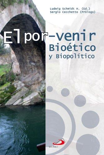 El porvenir Bioético y Biopolítipo por Ludwig Schmidt