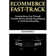 Ecommerce Fast-Track: Earning Money Fast Through YouTube Review, Shopify Dropshipping or Thrift Store Reselling (English Edition)