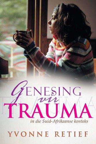 Genesing vir trauma: In die Suid-Afrikaanse konteks (Afrikaans Edition)