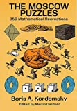 The Moscow Puzzles: 359 Mathematical Recreations (Math & Logic Puzzles)