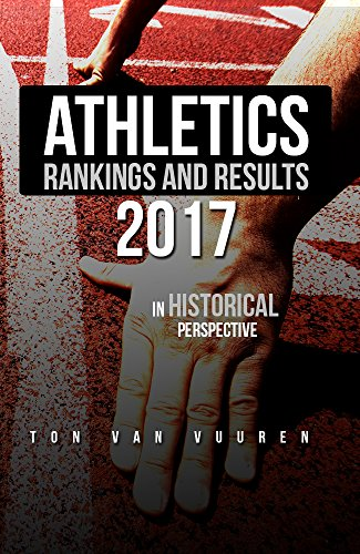 Athletics rankings and results 2017: in historical perspective (Rankings and Results per Year Book 1) (English Edition) por Ton van Vuuren