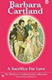 105. A Sacrifice for Love (The Pink Collection ) by Barbara Cartland (2014-05-12)